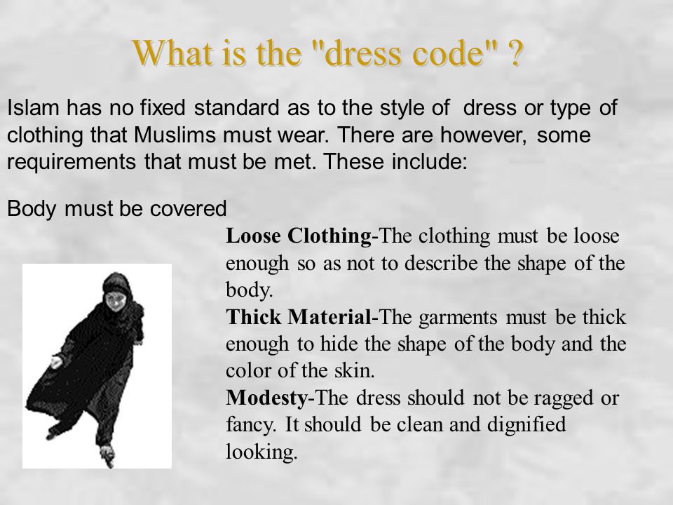 Islam has no fixed standard as to the style of dress or type of clothing that Muslims must wear.