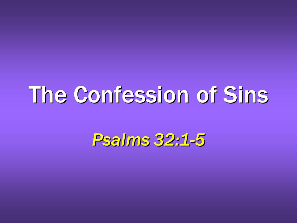 The Confession of Sins Psalms 32:1-5
