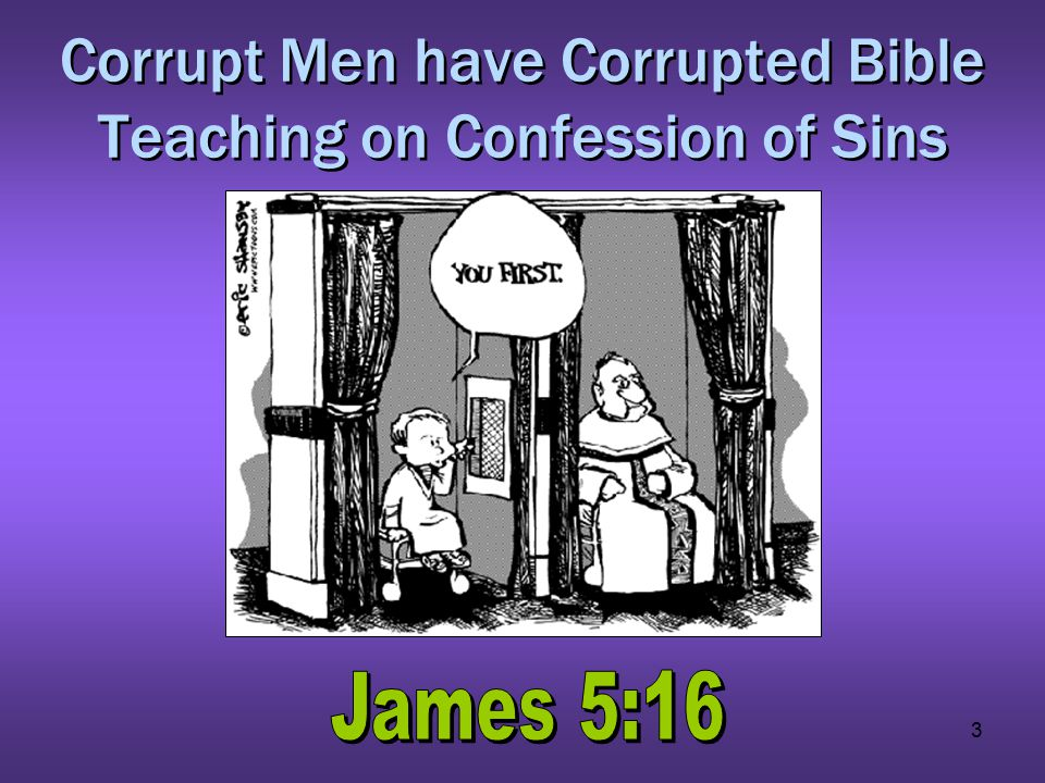3 Corrupt Men have Corrupted Bible Teaching on Confession of Sins