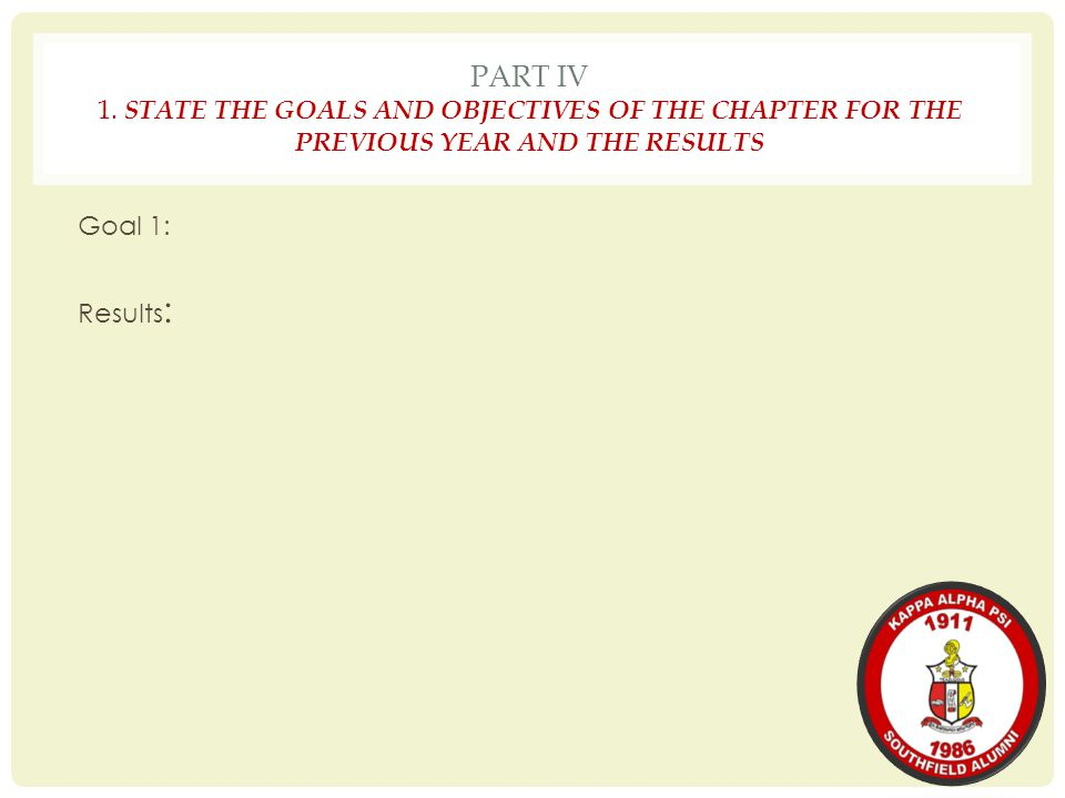 PART IV 1. STATE THE GOALS AND OBJECTIVES OF THE CHAPTER FOR THE PREVIOUS YEAR AND THE RESULTS Goal 1: Results :