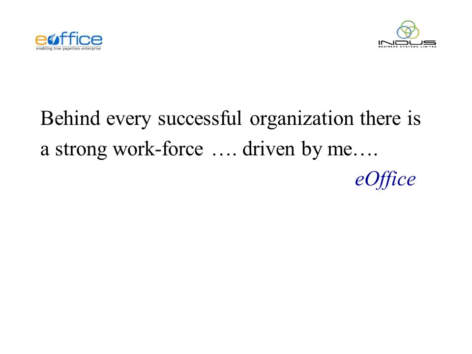 Behind every successful organization there is a strong work-force …. driven by me…. eOffice