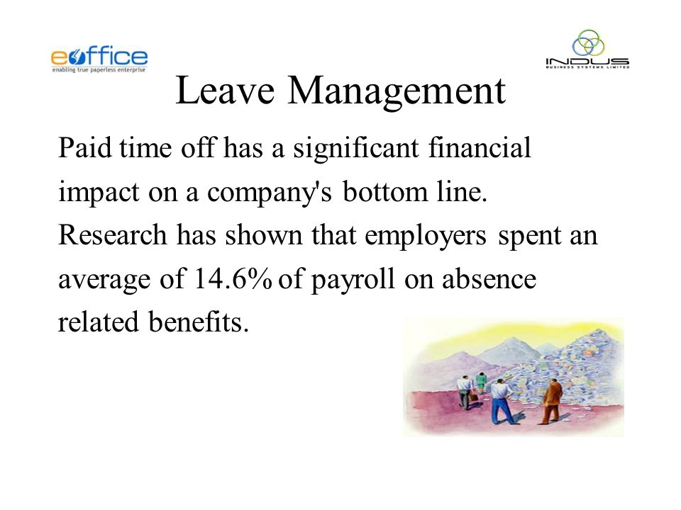 Leave Management Paid time off has a significant financial impact on a company s bottom line.