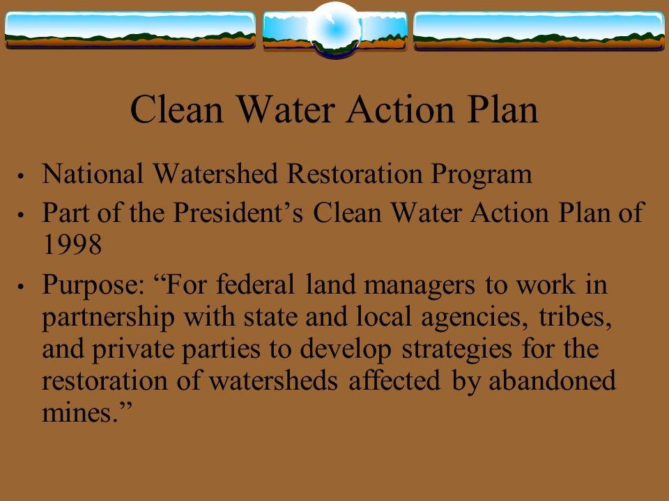 """Clean Water Action Plan National Watershed Restoration Program Part of the President's Clean Water Action Plan of 1998 Purpose: """"For federal land mana"""