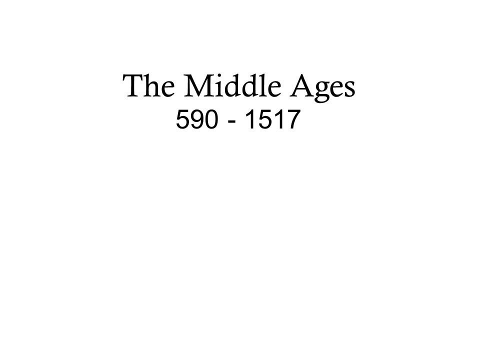 The Middle Ages 590 - 1517