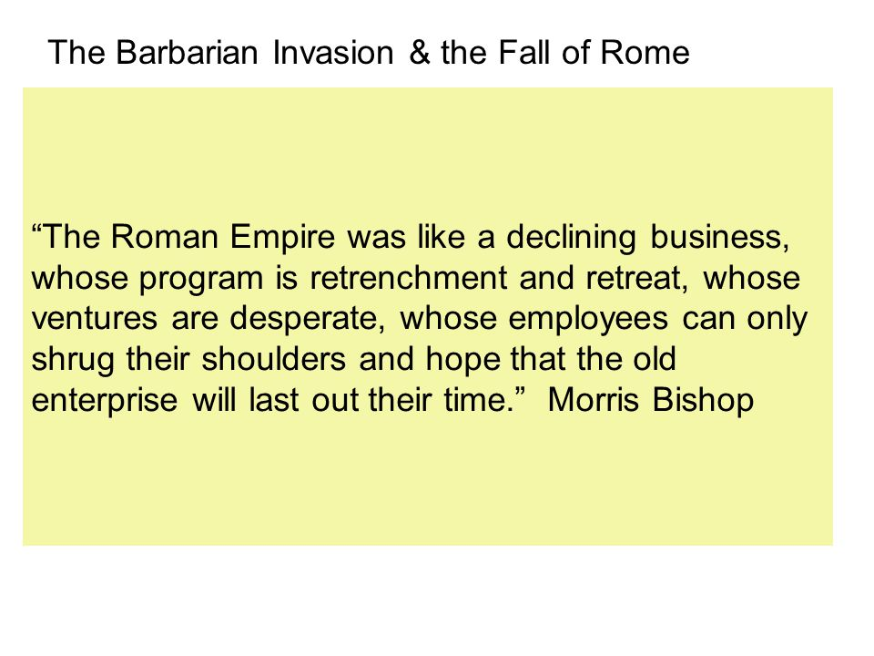 The Barbarian Invasion & the Fall of Rome Many of the Barbarian Invaders were already Arian Christians because of missionary work.