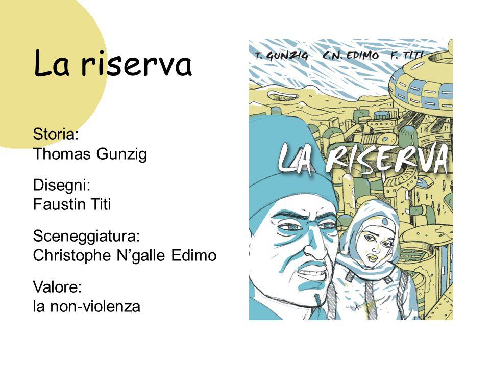 La riserva Storia: Thomas Gunzig Disegni: Faustin Titi Sceneggiatura: Christophe N'galle Edimo Valore: la non-violenza