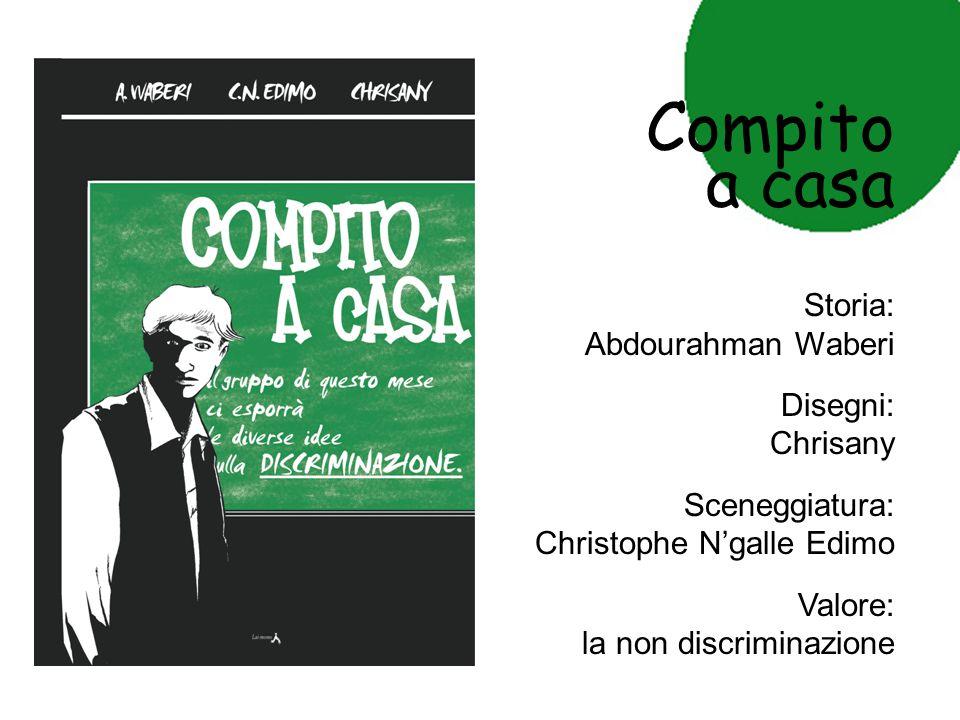 Compito a casa Storia: Abdourahman Waberi Disegni: Chrisany Sceneggiatura: Christophe N'galle Edimo Valore: la non discriminazione