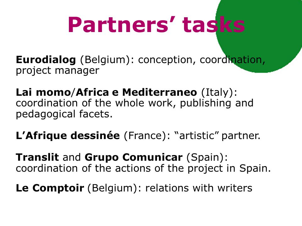 Partners' tasks Eurodialog (Belgium): conception, coordination, project manager Lai momo/Africa e Mediterraneo (Italy): coordination of the whole work, publishing and pedagogical facets.