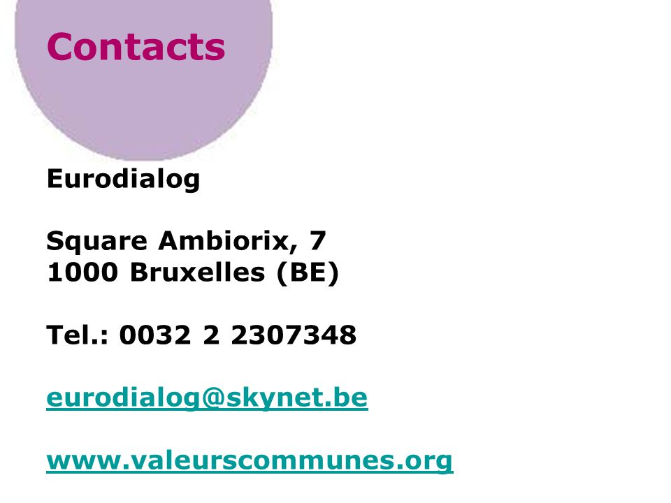 Contacts Eurodialog Square Ambiorix, 7 1000 Bruxelles (BE) Tel.: 0032 2 2307348 eurodialog@skynet.be www.valeurscommunes.org eurodialog@skynet.be www.valeurscommunes.org