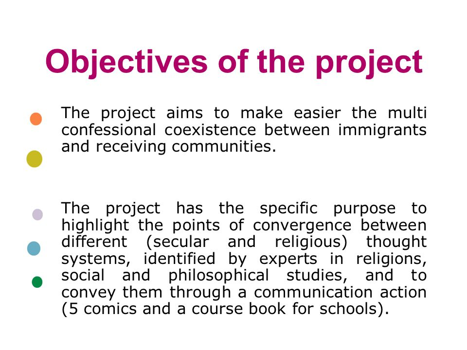 Objectives of the project The project aims to make easier the multi confessional coexistence between immigrants and receiving communities.