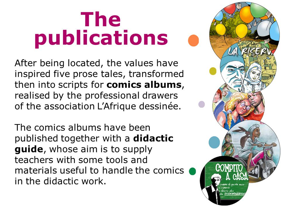 The publications After being located, the values have inspired five prose tales, transformed then into scripts for comics albums, realised by the professional drawers of the association L'Afrique dessinée.
