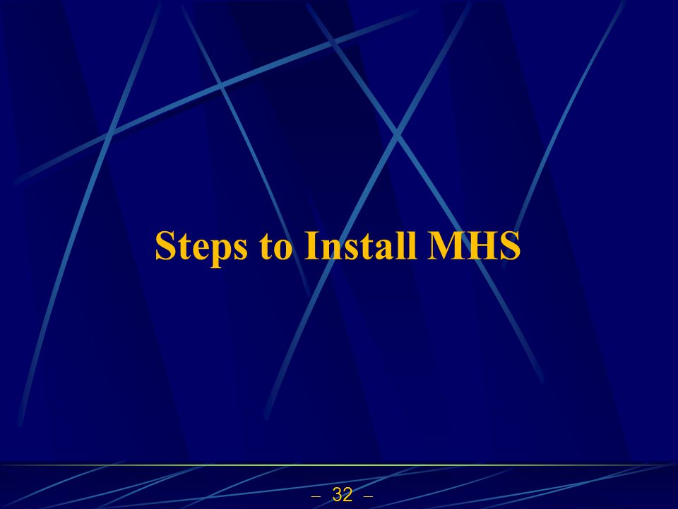  32  Steps to Install MHS