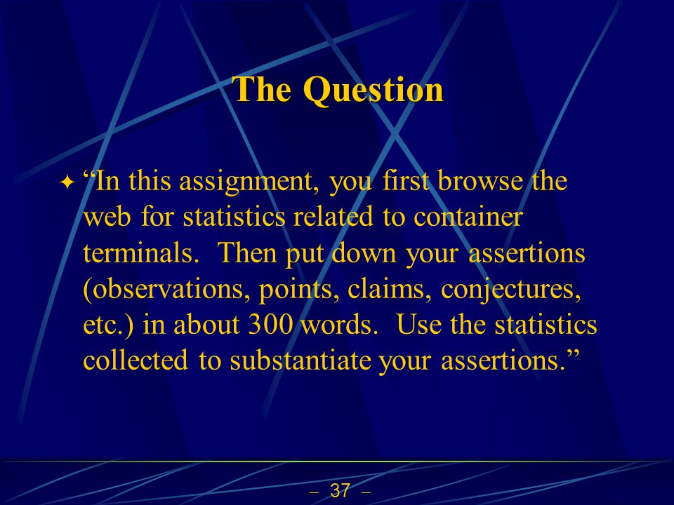  37  The Question  In this assignment, you first browse the web for statistics related to container terminals.