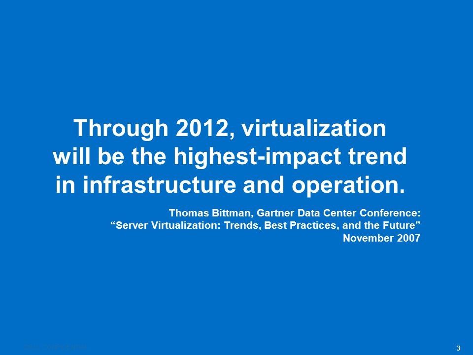 Through 2012, virtualization will be the highest-impact trend in infrastructure and operation.