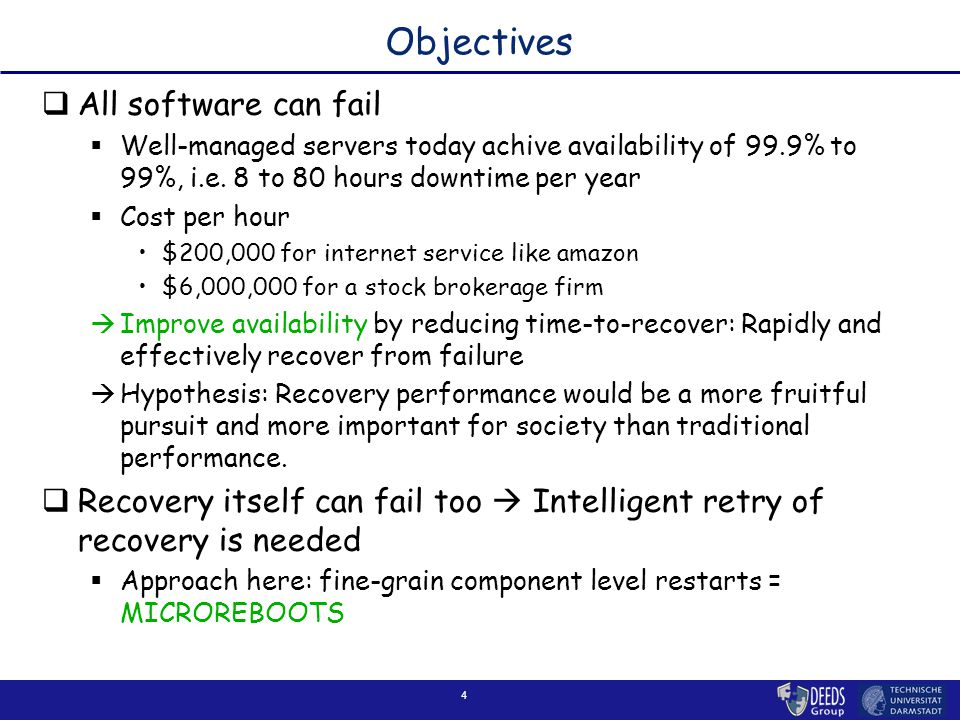 4 Objectives  All software can fail  Well-managed servers today achive availability of 99.9% to 99%, i.e. 8 to 80 hours downtime per year  Cost per
