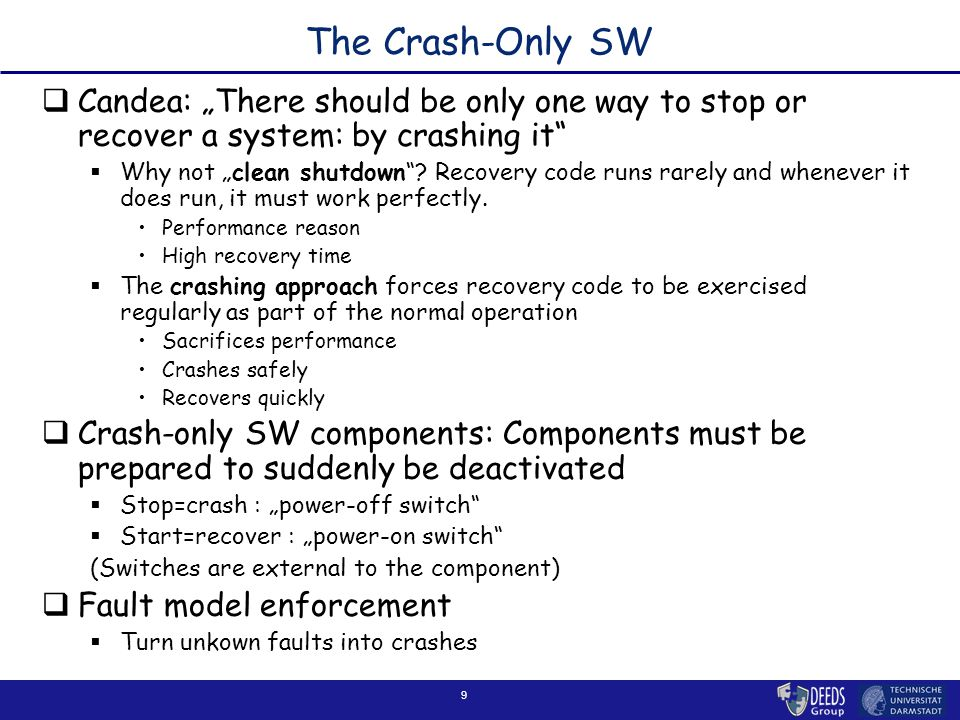 """9 The Crash-Only SW  Candea: """"There should be only one way to stop or recover a system: by crashing it""""  Why not """"clean shutdown""""? Recovery code run"""