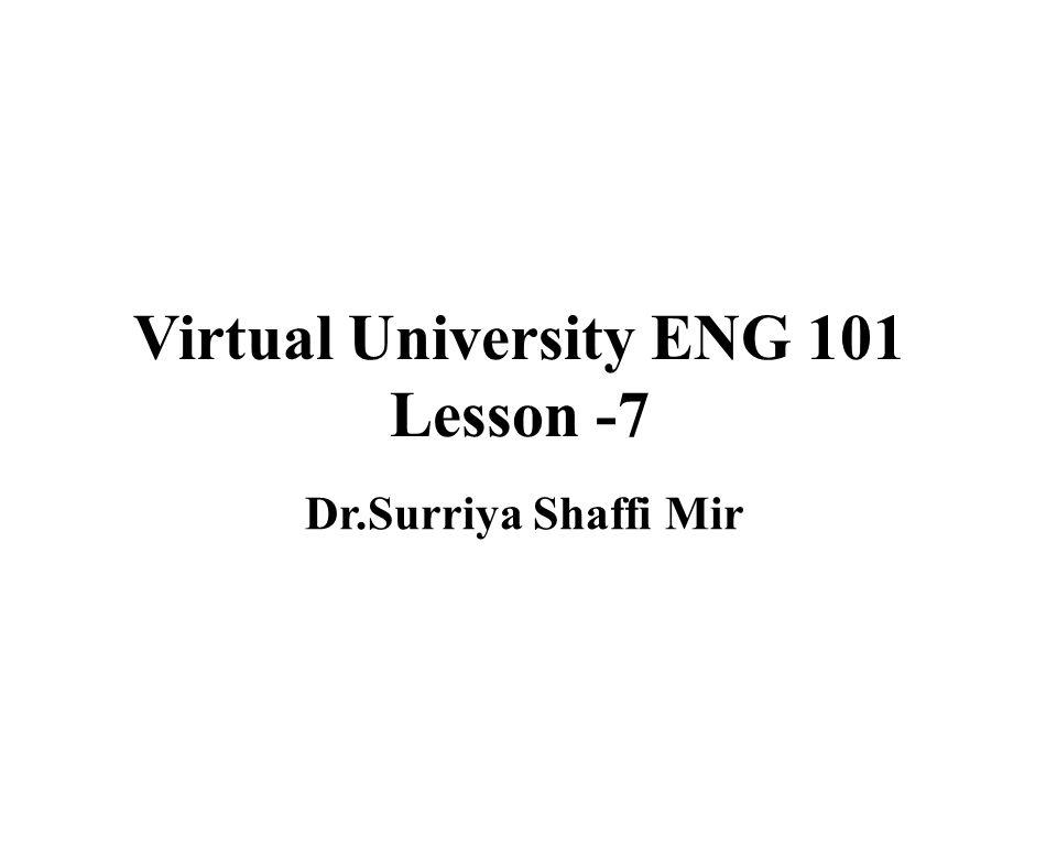 1 Virtual University ENG 101 Lesson -7 Dr.Surriya Shaffi Mir