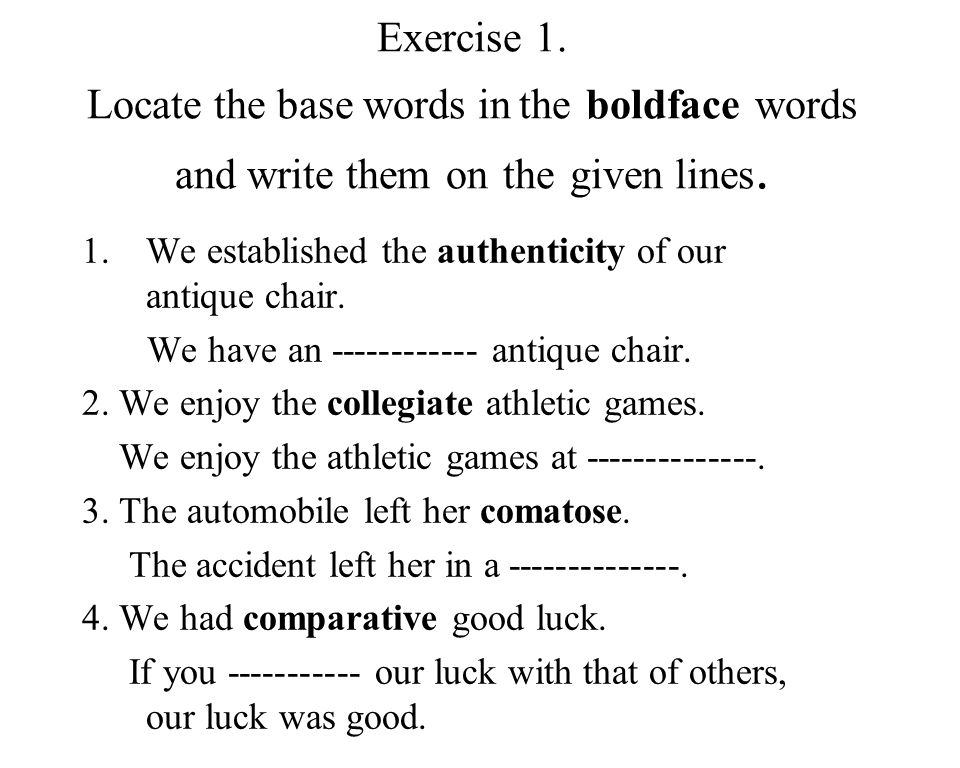 14 Exercise 1. Locate the base words in the boldface words and write them on the given lines.