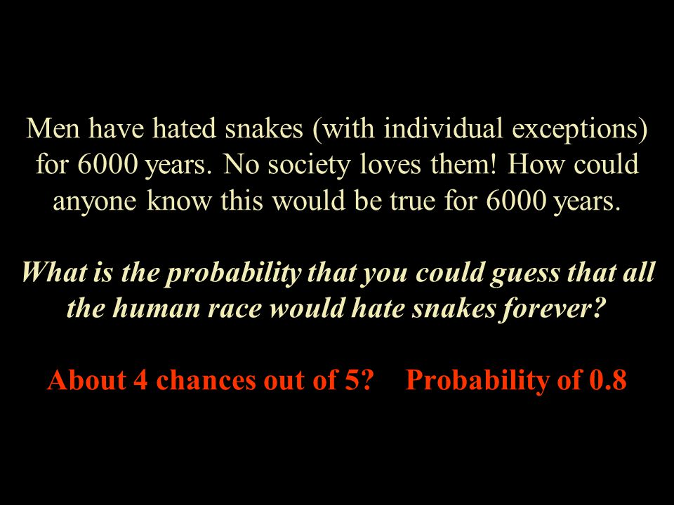 Men have hated snakes (with individual exceptions) for 6000 years.