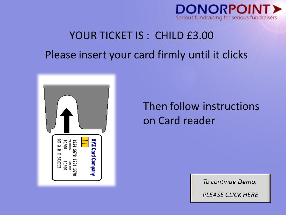 YOUR TICKET IS : CHILD £3.00 To continue Demo, PLEASE CLICK HERE Please insert your card firmly until it clicks Then follow instructions on Card reader
