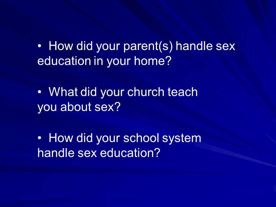 How did your parent(s) handle sex education in your home.