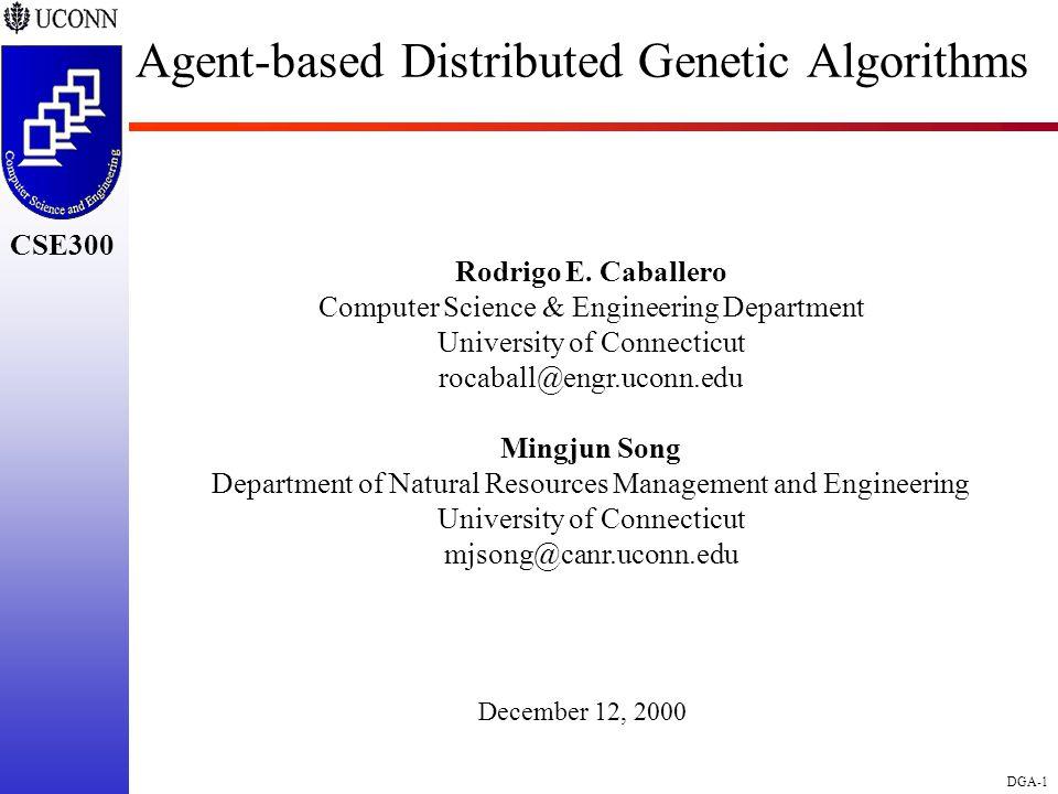CSE298 CSE300 DGA-1 CSE300 Agent-based Distributed Genetic Algorithms Rodrigo E.