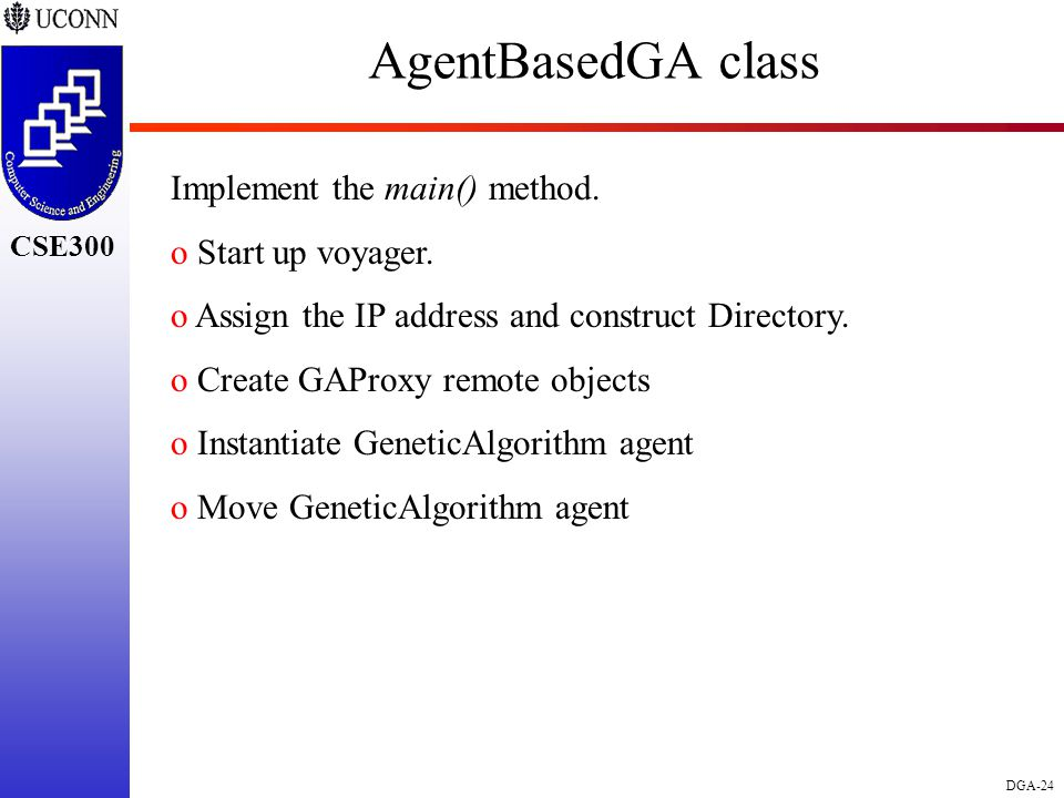 CSE298 CSE300 DGA-24 CSE300 AgentBasedGA class Implement the main() method. o Start up voyager. o Assign the IP address and construct Directory. o Cre