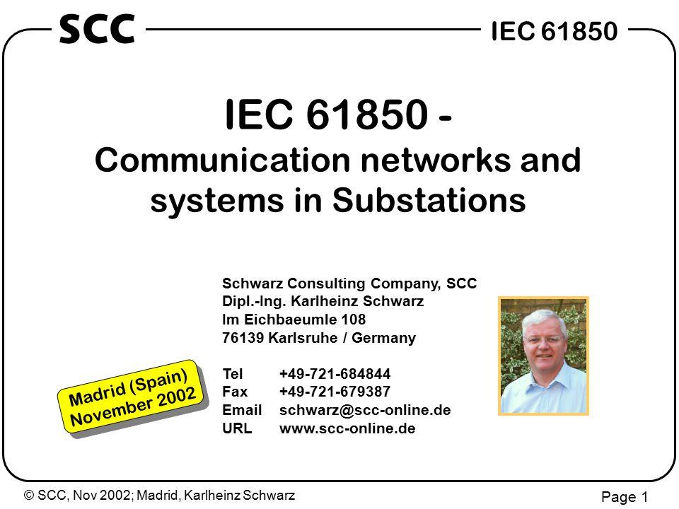 © SCC, Nov 2002; Madrid, Karlheinz Schwarz Page 1 IEC 61850 SCC Schwarz Consulting Company, SCC Dipl.-Ing.