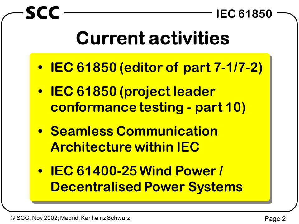 © SCC, Nov 2002; Madrid, Karlheinz Schwarz Page 43 IEC 61850 SCC engineering and configuration (4) IEC 61850 Approach - measurements - status - protection - control - engineering -...