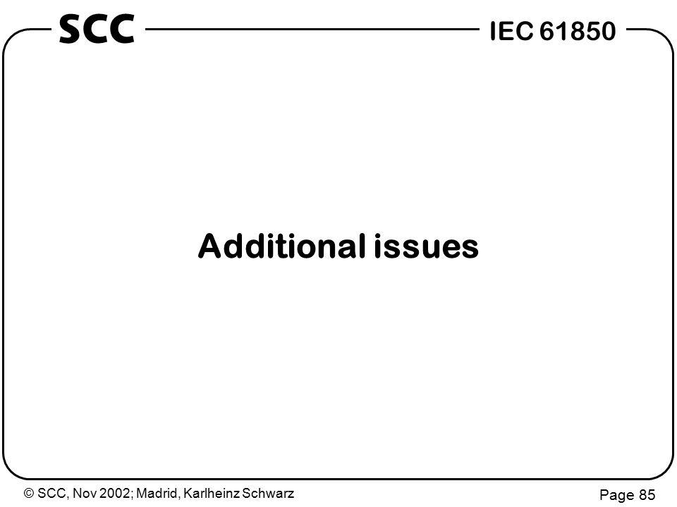 © SCC, Nov 2002; Madrid, Karlheinz Schwarz Page 85 IEC 61850 SCC Additional issues