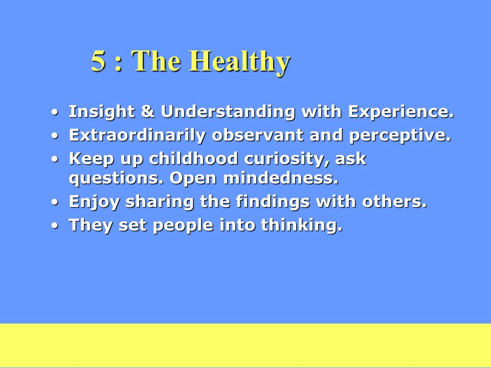 5 : The Healthy Insight & Understanding with Experience.Insight & Understanding with Experience.