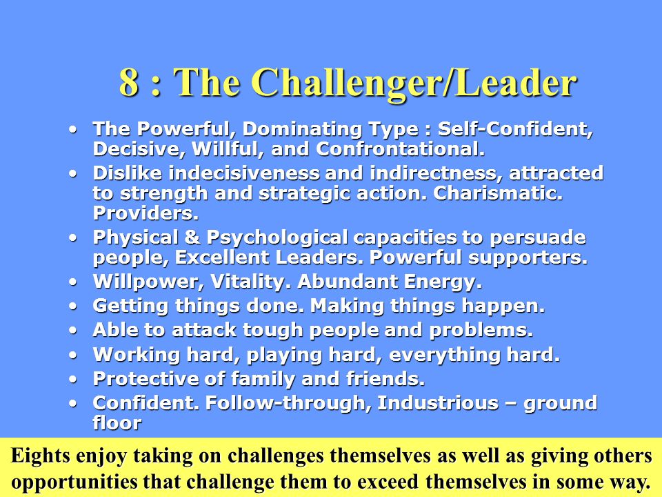 8 : The Challenger/Leader The Powerful, Dominating Type : Self-Confident, Decisive, Willful, and Confrontational.The Powerful, Dominating Type : Self-Confident, Decisive, Willful, and Confrontational.