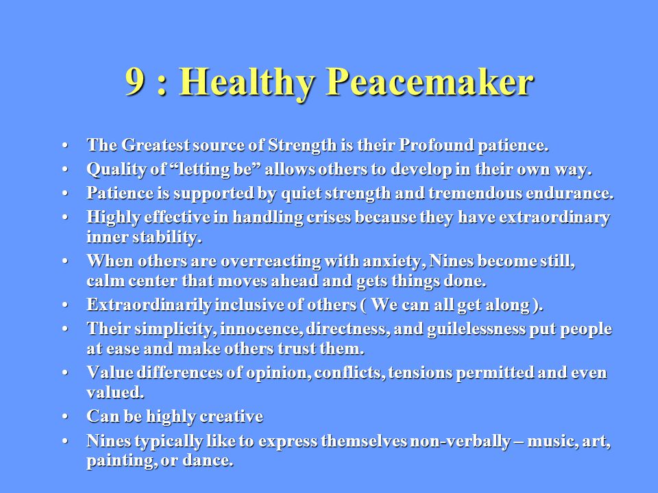 9 : Healthy Peacemaker 9 : Healthy Peacemaker The Greatest source of Strength is their Profound patience.The Greatest source of Strength is their Profound patience.
