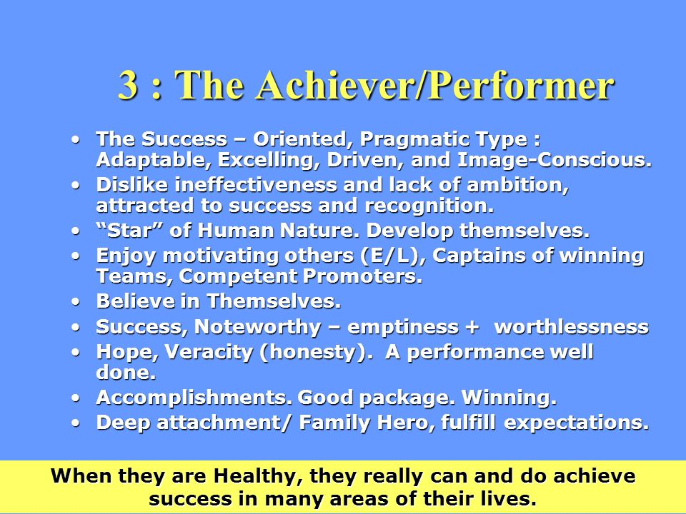 3 : The Achiever/Performer The Success – Oriented, Pragmatic Type : Adaptable, Excelling, Driven, and Image-Conscious.The Success – Oriented, Pragmatic Type : Adaptable, Excelling, Driven, and Image-Conscious.