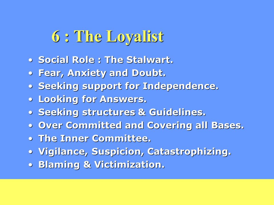 6 : The Loyalist Social Role : The Stalwart.Social Role : The Stalwart.