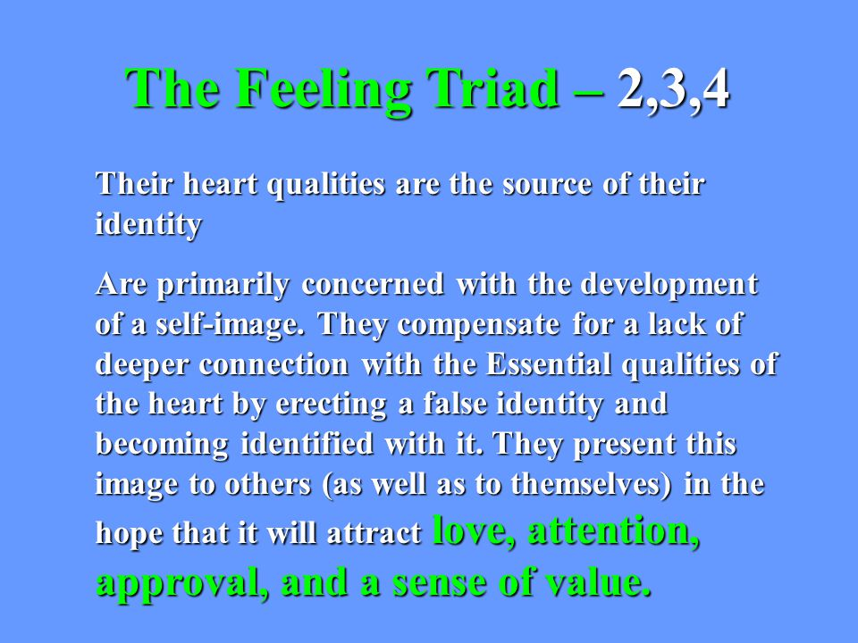 Their heart qualities are the source of their identity Are primarily concerned with the development of a self-image.