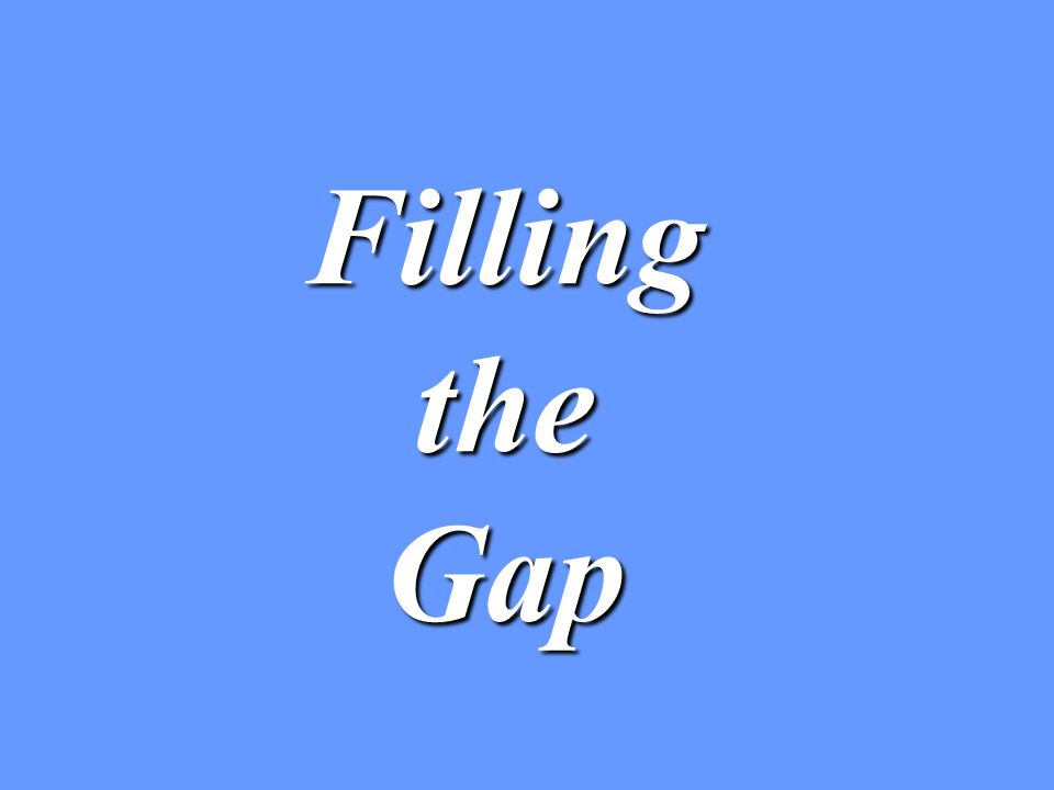 Filling the Gap