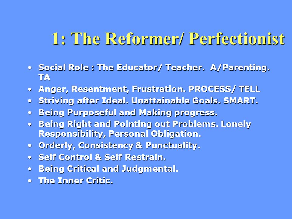 1: The Reformer/ Perfectionist Social Role : The Educator/ Teacher.