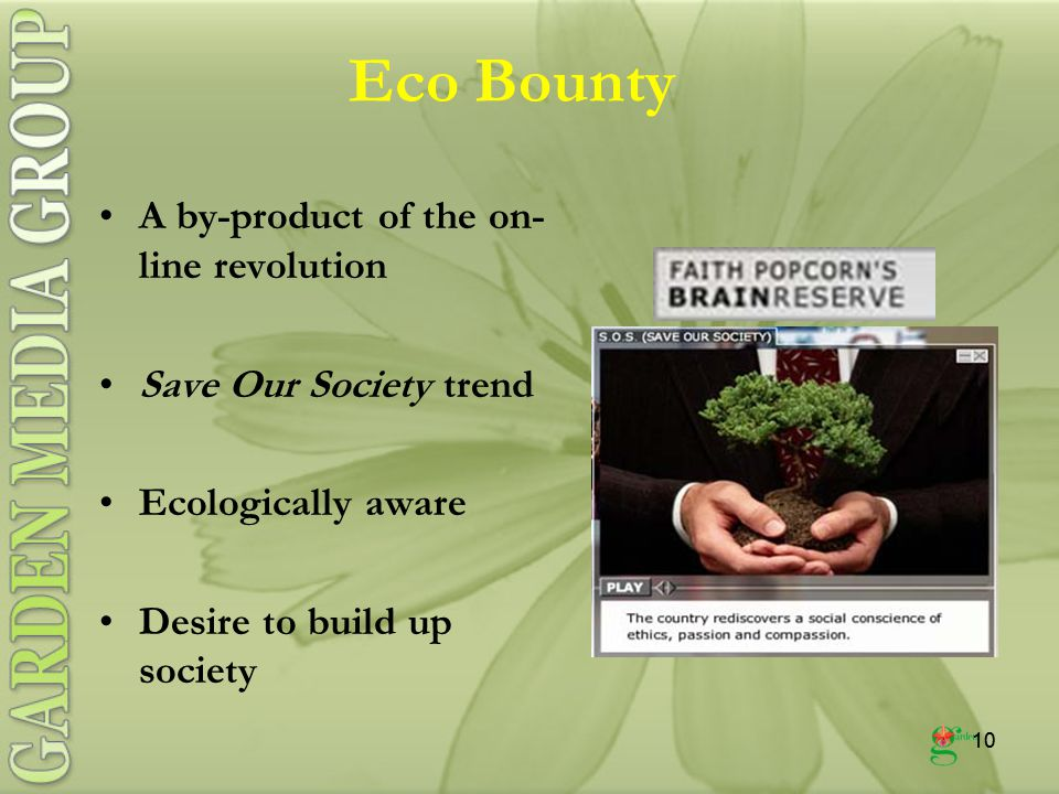 10 Eco Bounty A by-product of the on- line revolution Save Our Society trend Ecologically aware Desire to build up society