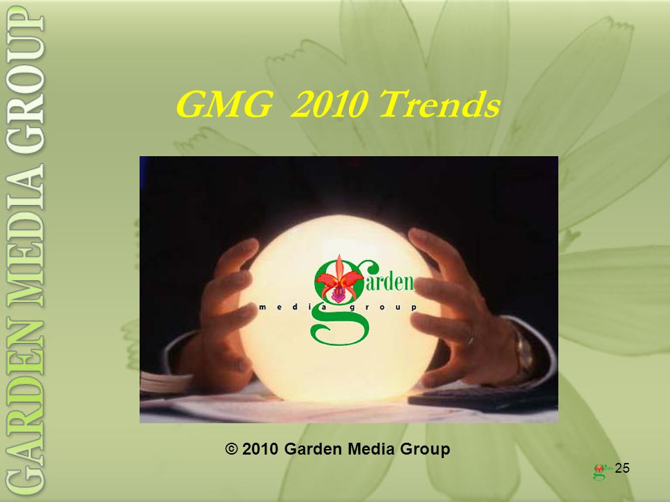 25 GMG 2010 Trends © 2010 Garden Media Group