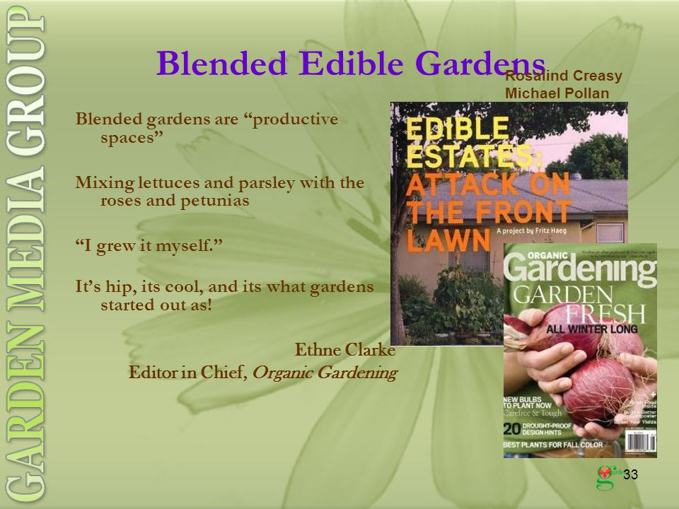 33 Blended Edible Gardens Blended gardens are productive spaces Mixing lettuces and parsley with the roses and petunias I grew it myself. It's hip, its cool, and its what gardens started out as.