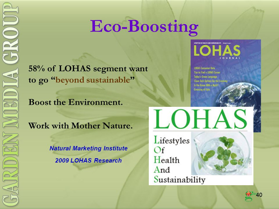 40 Eco-Boosting 58% of LOHAS segment want to go beyond sustainable Boost the Environment.