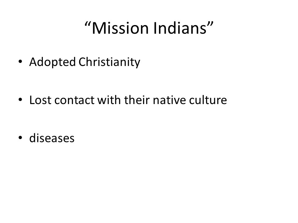 Mission Indians Adopted Christianity Lost contact with their native culture diseases