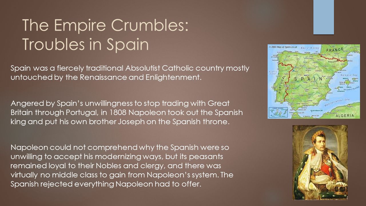 The Empire Crumbles: The Spanish Ulcer In defiance of the French, the Spanish took up arms (smuggled from England through Portugal) against them.
