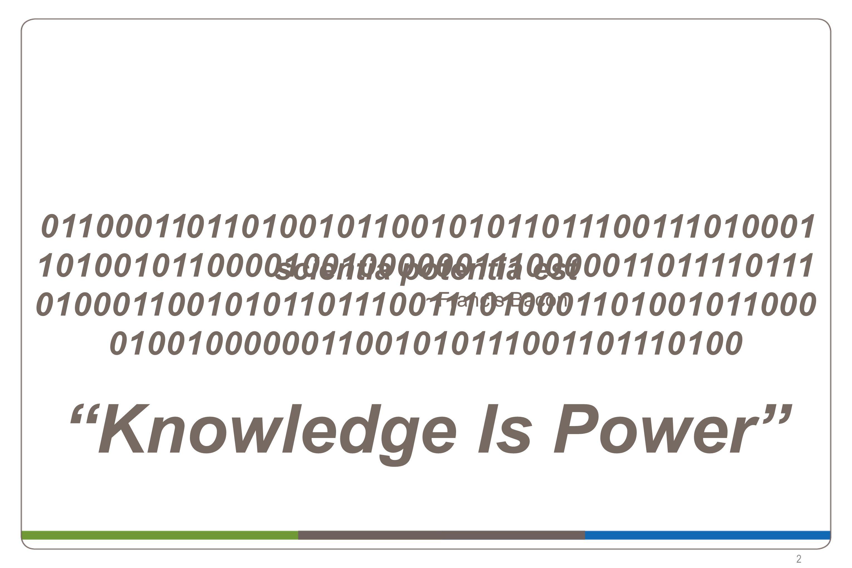 """""""Knowledge Is Power"""" scientia potentia est ~Francis Bacon scientia potentia est ~Francis Bacon 011000110110100101100101011011100111010001 101001011000"""