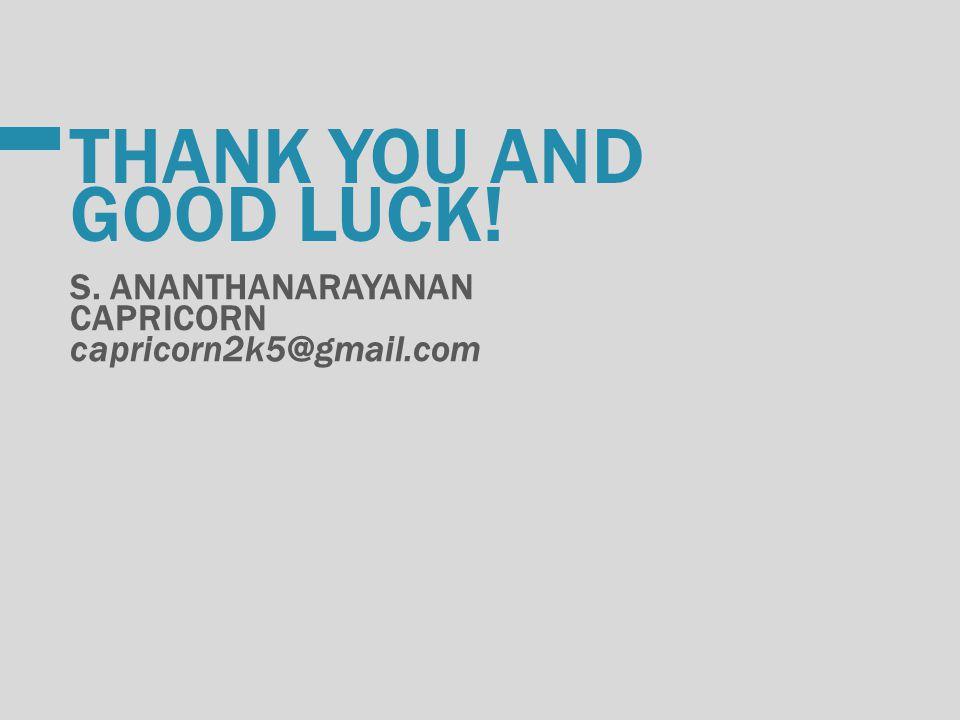 THANK YOU AND GOOD LUCK! S. ANANTHANARAYANAN CAPRICORN capricorn2k5@gmail.com