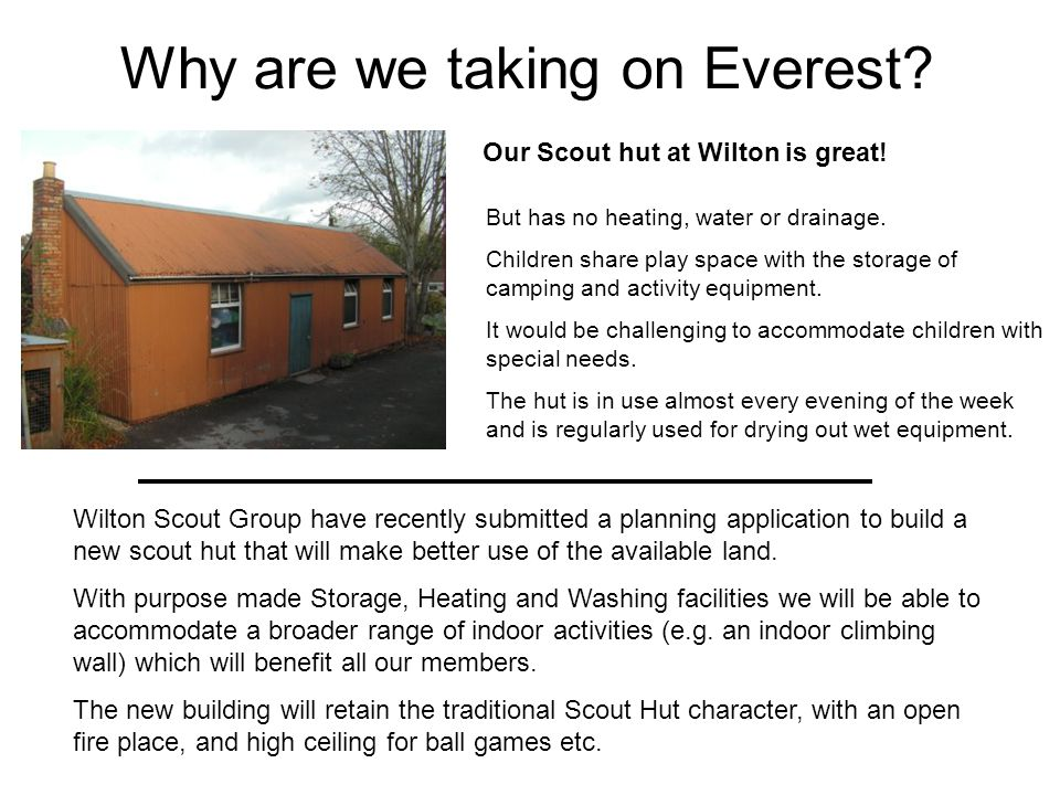 Why are we taking on Everest.Our Scout hut at Wilton is great.