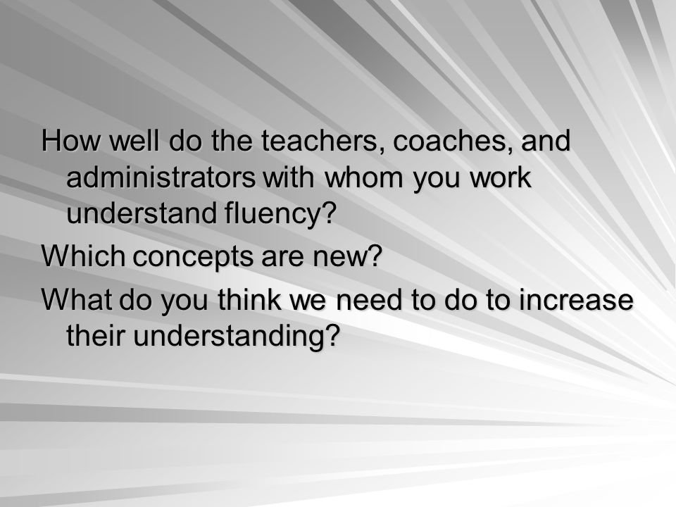 How well do the teachers, coaches, and administrators with whom you work understand fluency.