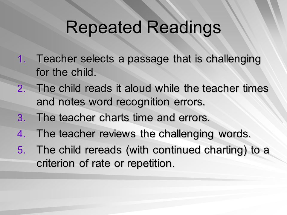 Repeated Readings 1. Teacher selects a passage that is challenging for the child.
