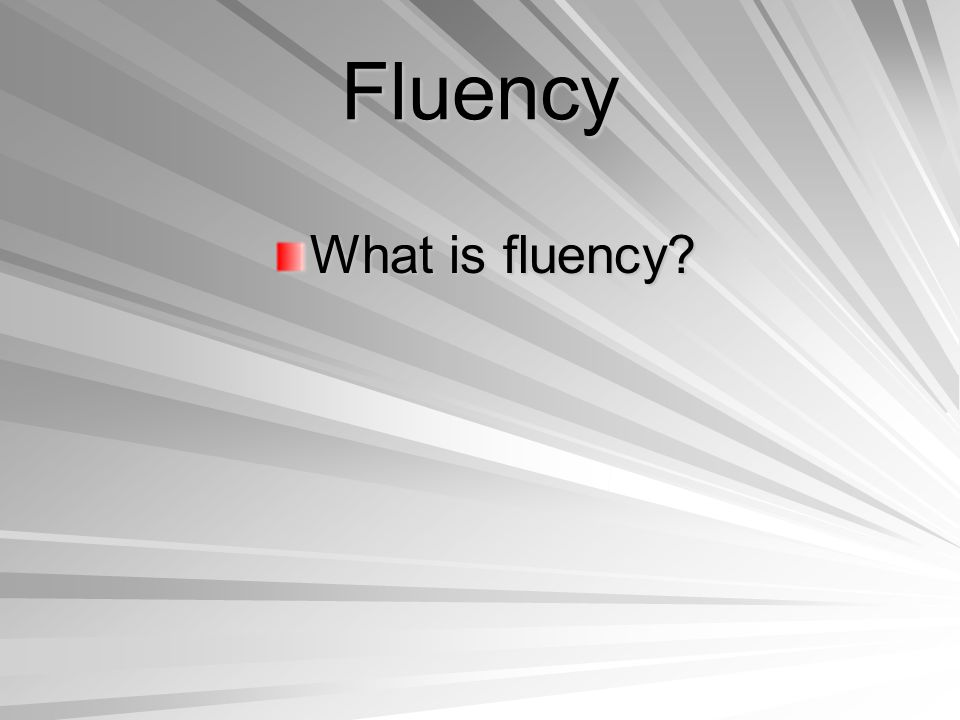 Fluency What is fluency